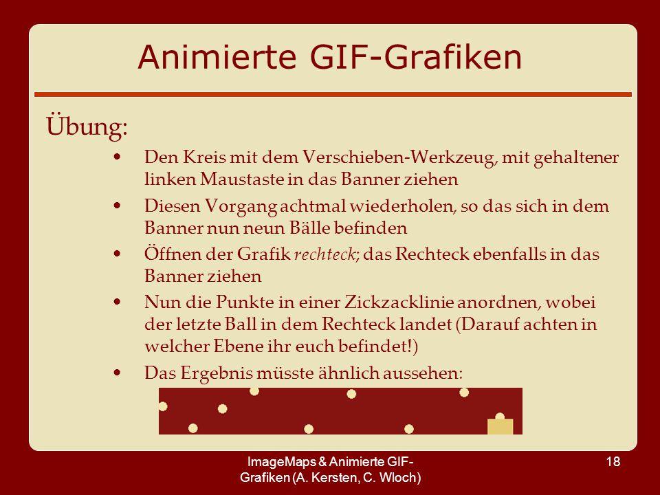 ImageMaps & Animierte GIF- Grafiken (A. Kersten, C. Wloch) 18 Animierte GIF-Grafiken Übung: Den Kreis mit dem Verschieben-Werkzeug, mit gehaltener lin