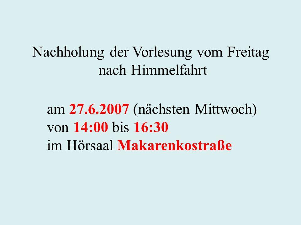 Nachholung der Vorlesung vom Freitag nach Himmelfahrt am 27.6.2007 (nächsten Mittwoch) von 14:00 bis 16:30 im Hörsaal Makarenkostraße