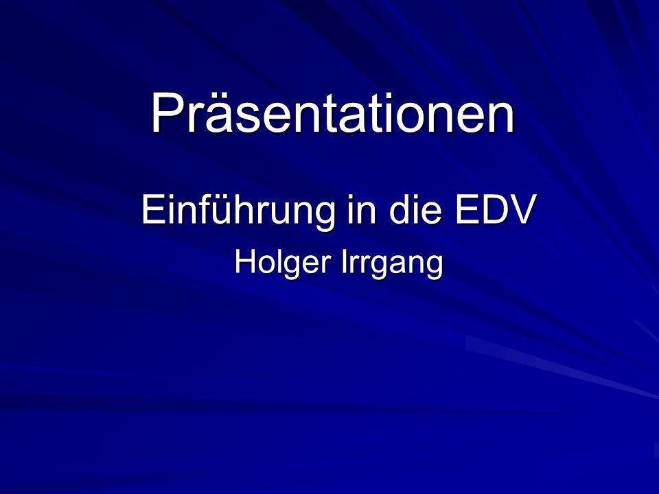 WS 2006/2007 Holger Irrgang: Einführung in die EDV 2 Übersicht Gründe für eine Präsentation Grundlagen Anlegen einer neuen Präsentation Aufbau einer Folie Ansichtssteuerung Sortieren der Folien Arbeiten mit Folien SeitenübergängeGliederungSpezialeffekte Andere Präsentationsprogramme