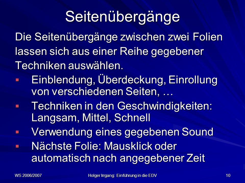 WS 2006/2007 Holger Irrgang: Einführung in die EDV 10Seitenübergänge Die Seitenübergänge zwischen zwei Folien lassen sich aus einer Reihe gegebener Te
