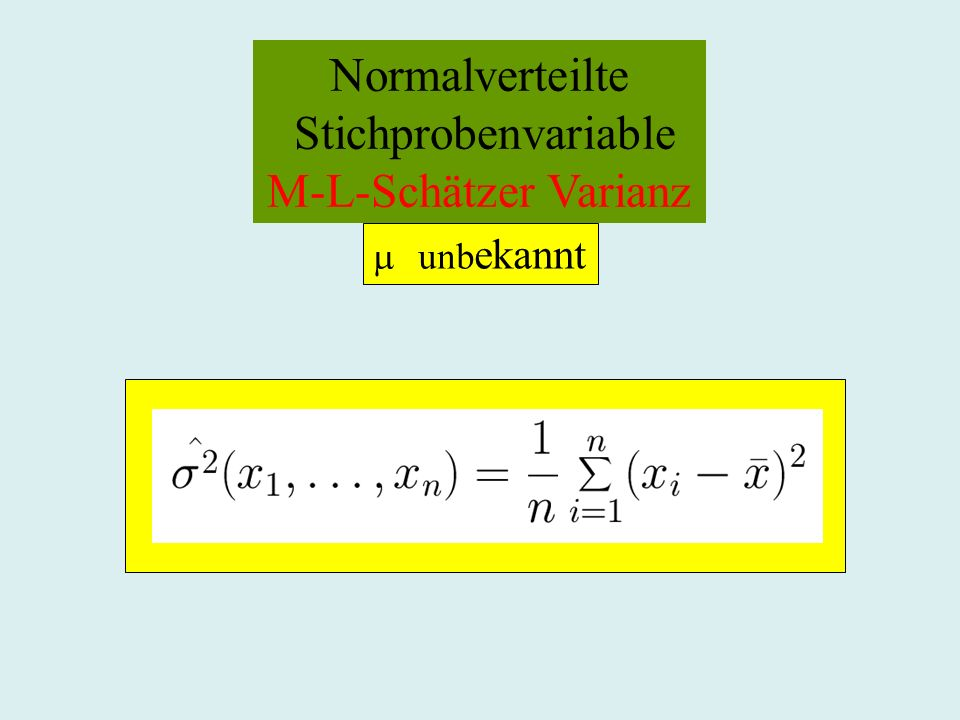 Normalverteilte Stichprobenvariable M-L-Schätzer Varianz unb ekannt