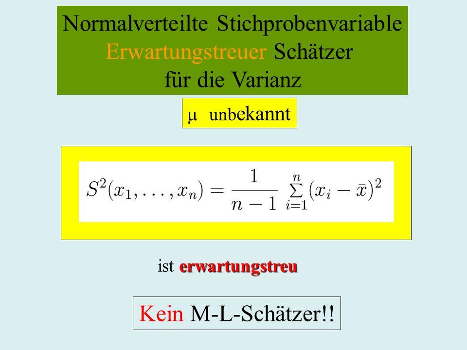 Normalverteilte Stichprobenvariable Erwartungstreuer Schätzer für die Varianz unb ekannt erwartungstreu ist erwartungstreu Kein M-L-Schätzer!!