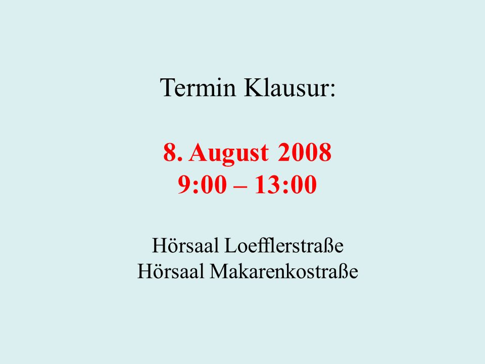 Termin Klausur: 8. August 2008 9:00 – 13:00 Hörsaal Loefflerstraße Hörsaal Makarenkostraße