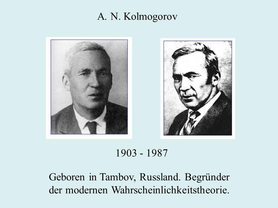 A. N. Kolmogorov 1903 - 1987 Geboren in Tambov, Russland. Begründer der modernen Wahrscheinlichkeitstheorie.