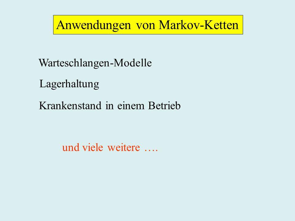 Anwendungen von Markov-Ketten Warteschlangen-Modelle Lagerhaltung Krankenstand in einem Betrieb und viele weitere ….