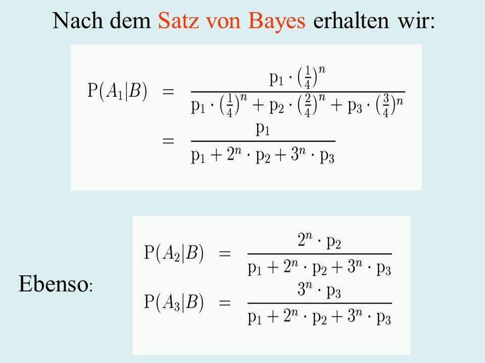 Nach dem Satz von Bayes erhalten wir: Ebenso :