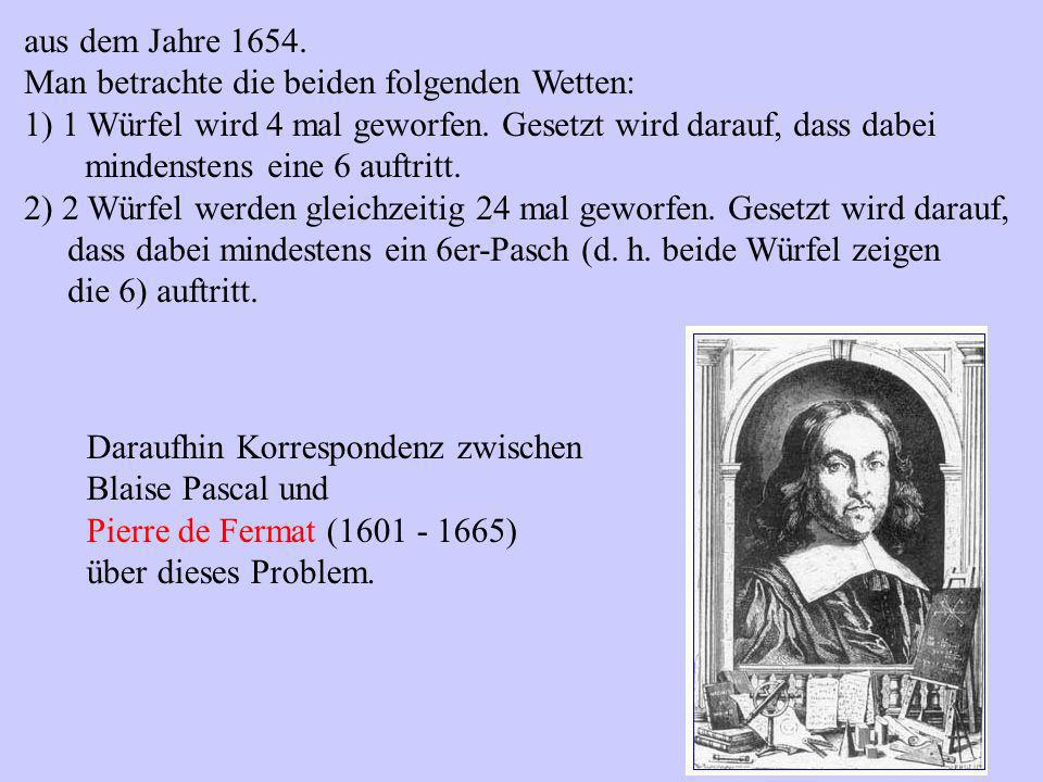 aus dem Jahre 1654.Man betrachte die beiden folgenden Wetten: 1) 1 Würfel wird 4 mal geworfen.