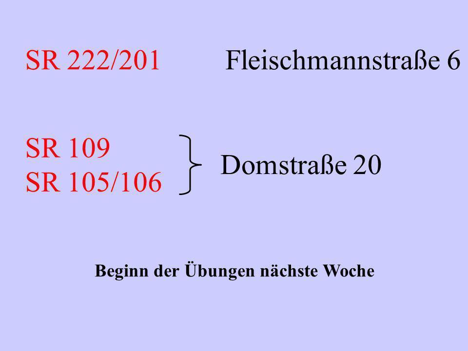 SR 222/201 Fleischmannstraße 6 SR 109 SR 105/106 Domstraße 20 Beginn der Übungen nächste Woche