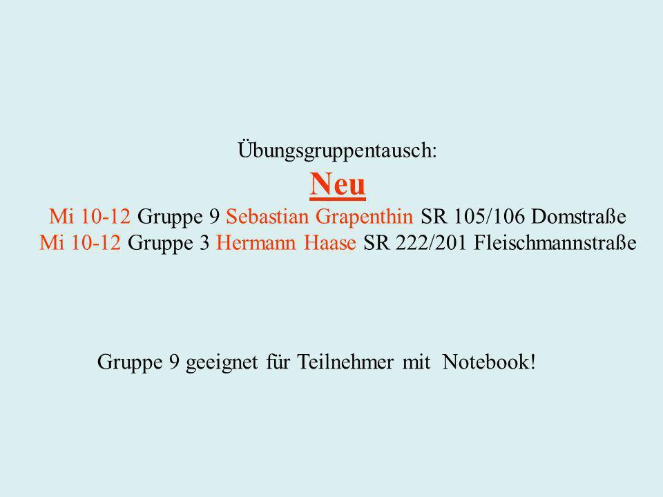 Übungsgruppentausch: Neu Mi 10-12 Gruppe 9 Sebastian Grapenthin SR 105/106 Domstraße Mi 10-12 Gruppe 3 Hermann Haase SR 222/201 Fleischmannstraße Grup
