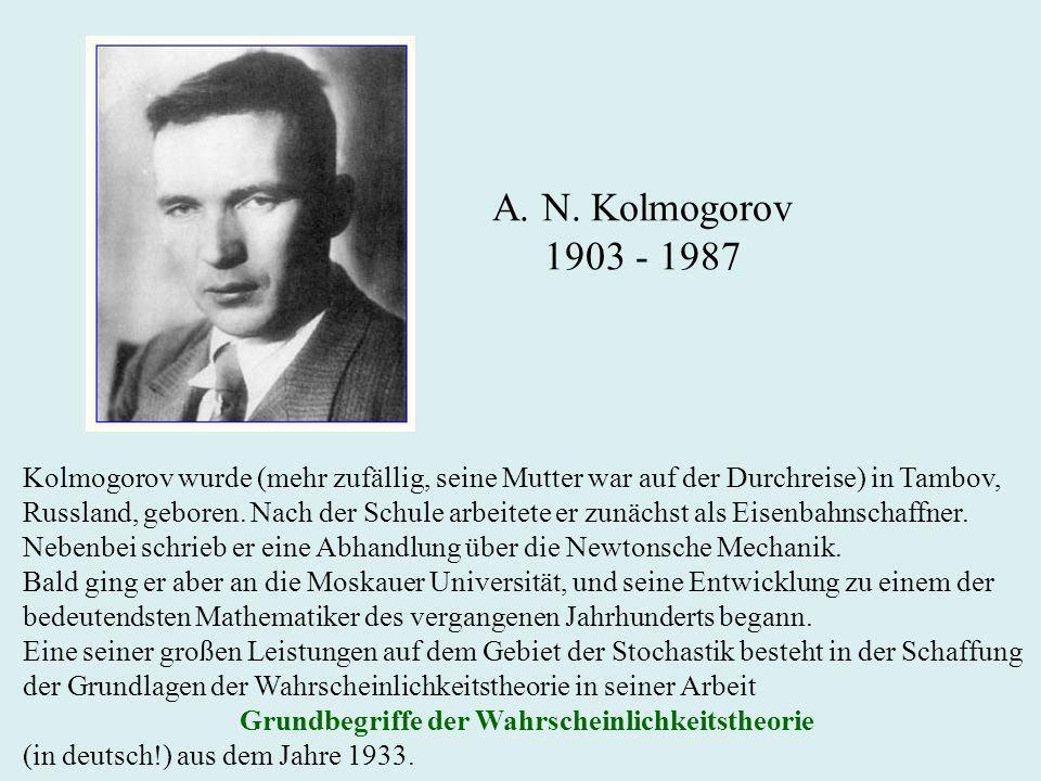 A. N. Kolmogorov 1903 - 1987 Kolmogorov wurde (mehr zufällig, seine Mutter war auf der Durchreise) in Tambov, Russland, geboren. Nach der Schule arbei