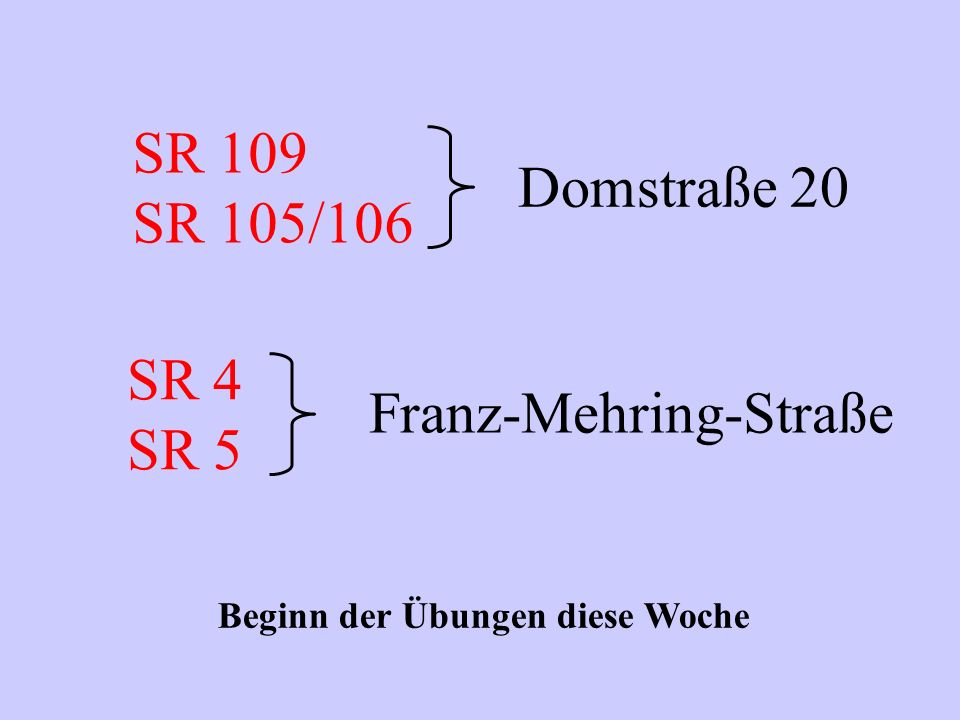 SR 109 SR 105/106 Domstraße 20 Beginn der Übungen diese Woche SR 4 SR 5 Franz-Mehring-Straße
