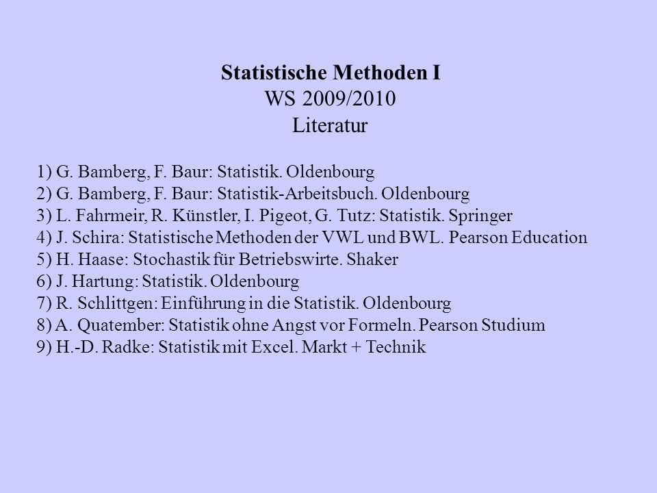 Statistische Methoden I WS 2009/2010 Literatur 1) G. Bamberg, F. Baur: Statistik. Oldenbourg 2) G. Bamberg, F. Baur: Statistik-Arbeitsbuch. Oldenbourg