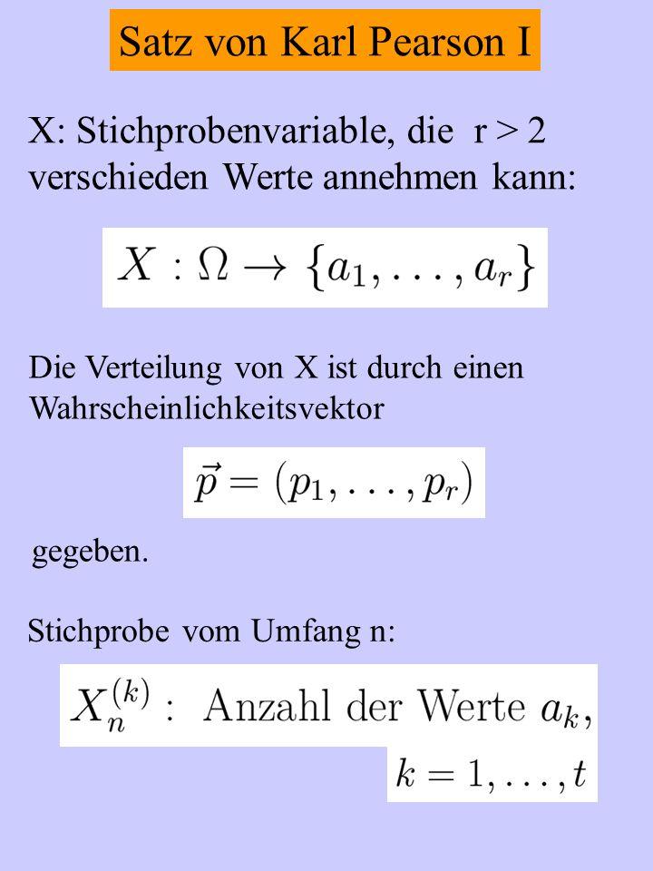 Satz von Karl Pearson I X: Stichprobenvariable, die r > 2 verschieden Werte annehmen kann: Die Verteilung von X ist durch einen Wahrscheinlichkeitsvek