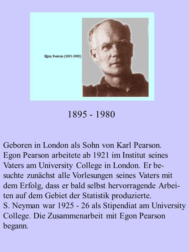 1895 - 1980 Geboren in London als Sohn von Karl Pearson. Egon Pearson arbeitete ab 1921 im Institut seines Vaters am University College in London. Er
