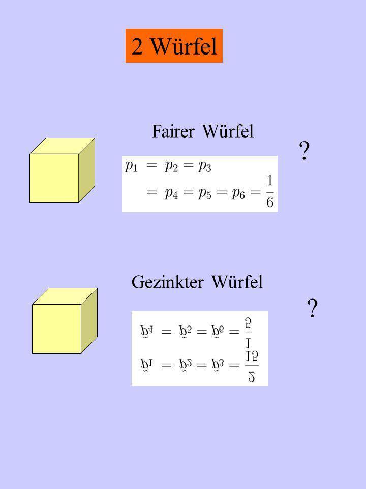 2 Würfel Fairer Würfel Gezinkter Würfel 1/6 1/5 ? ?