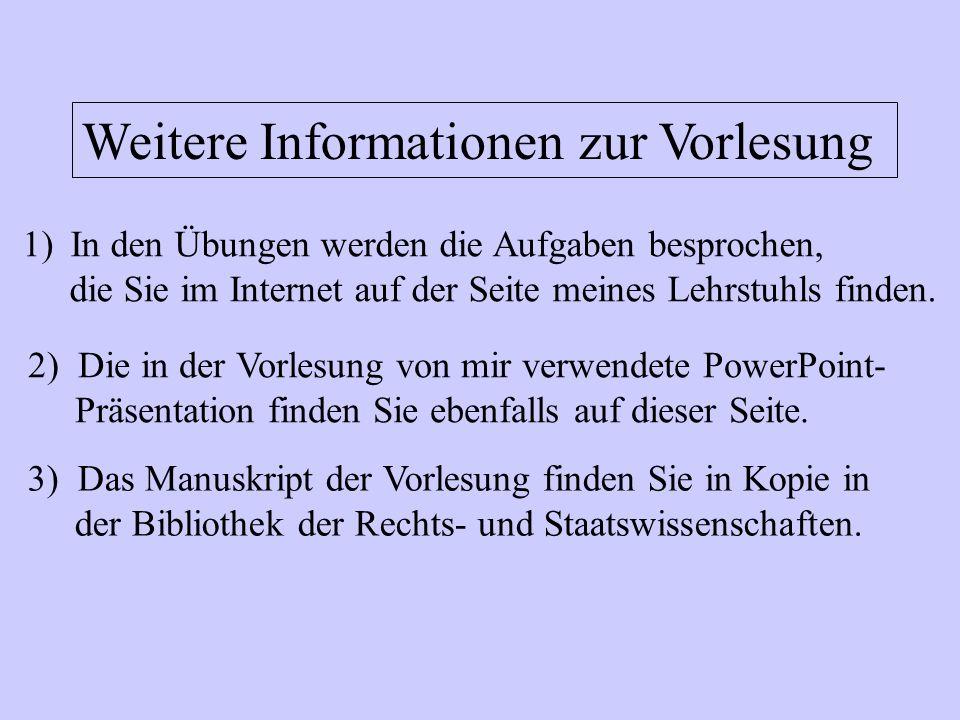 Weitere Informationen zur Vorlesung 1)In den Übungen werden die Aufgaben besprochen, die Sie im Internet auf der Seite meines Lehrstuhls finden. 2) Di
