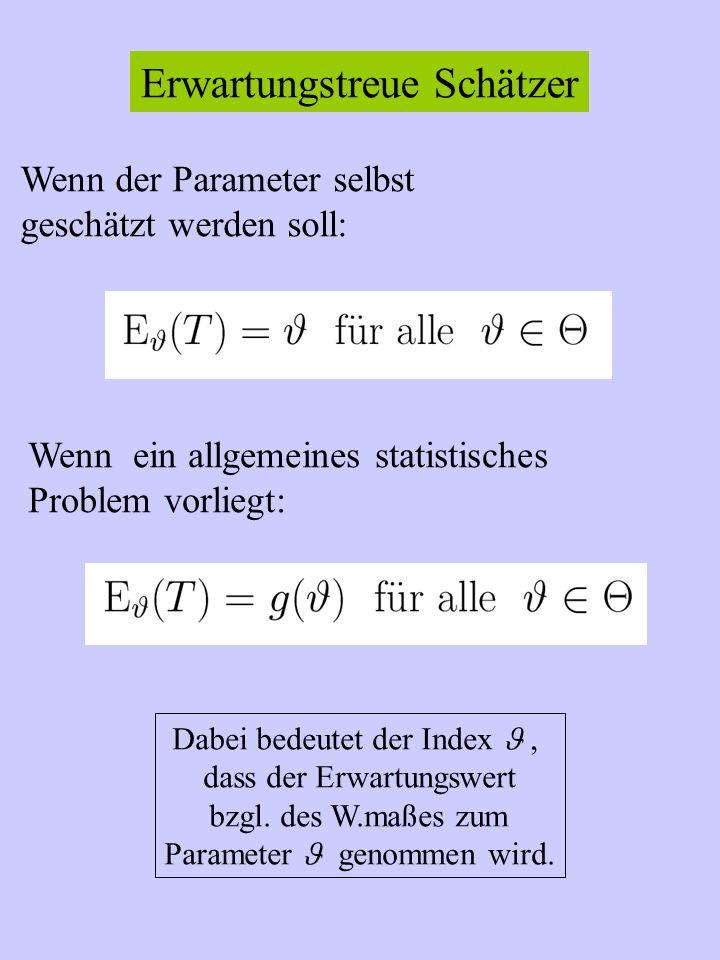 Erwartungstreue Schätzer Wenn der Parameter selbst geschätzt werden soll: Wenn ein allgemeines statistisches Problem vorliegt: Dabei bedeutet der Inde
