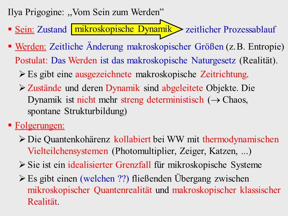 Ilya Prigogine:,,Vom Sein zum Werden Sein: Zustand zeitlicher Prozessablauf Werden: Zeitliche Änderung makroskopischer Größen (z. B. Entropie) Postula