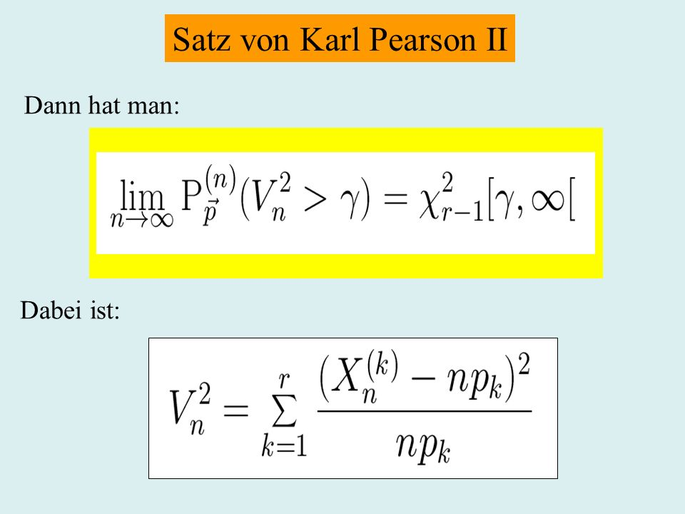 Satz von Karl Pearson II Dann hat man: Dabei ist: