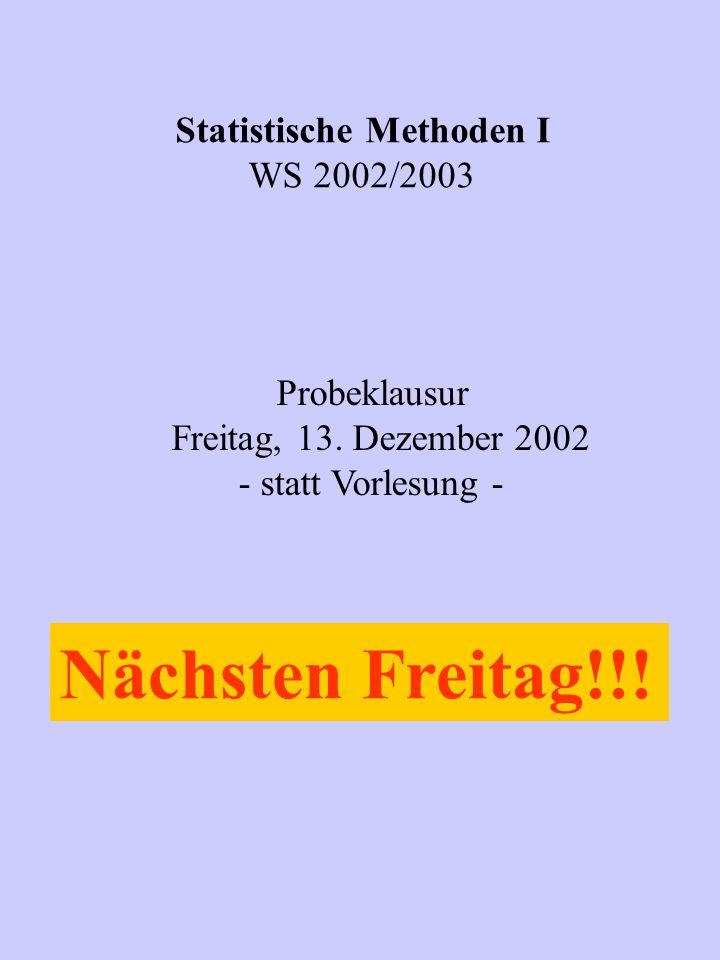 Statistische Methoden I WS 2002/2003 Probeklausur Freitag, 13.