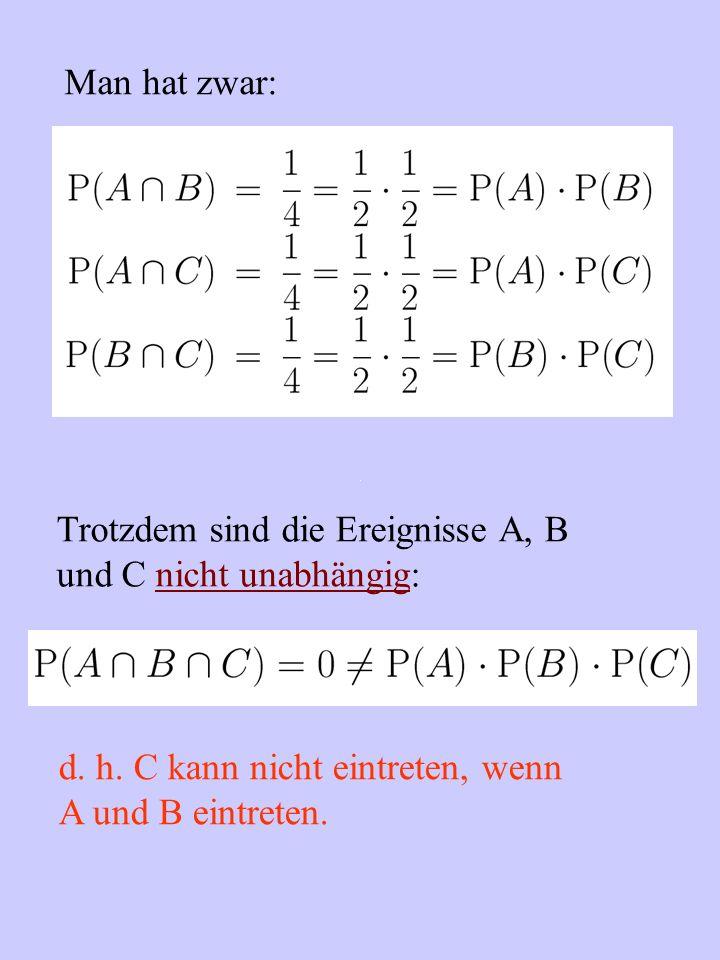 Trotzdem sind die Ereignisse A, B und C nicht unabhängig: d.