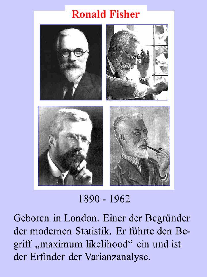 Geboren in London. Einer der Begründer der modernen Statistik. Er führte den Be- griff maximum likelihood ein und ist der Erfinder der Varianzanalyse.