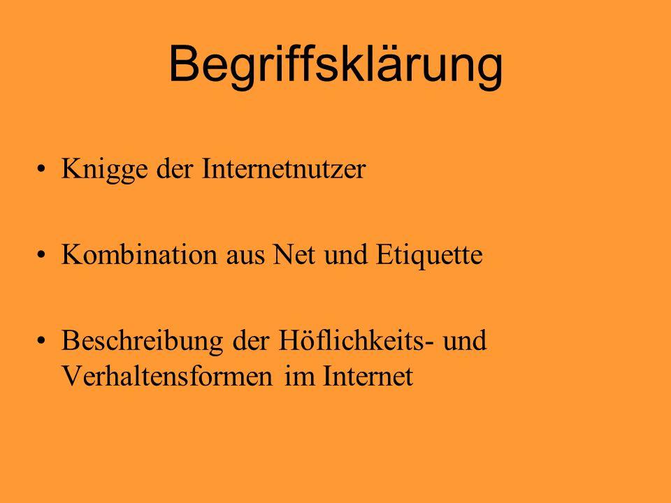 Begriffsklärung Knigge der Internetnutzer Kombination aus Net und Etiquette Beschreibung der Höflichkeits- und Verhaltensformen im Internet
