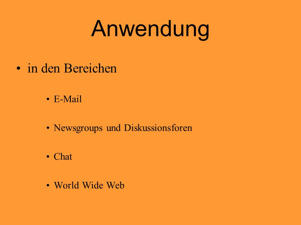 Anwendung in den Bereichen E-Mail Newsgroups und Diskussionsforen Chat World Wide Web