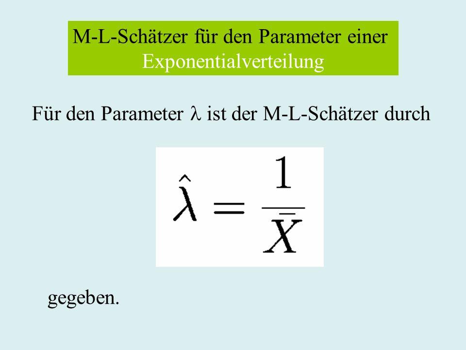 M-L-Schätzer für den Parameter einer Exponentialverteilung Für den Parameter ist der M-L-Schätzer durch gegeben.