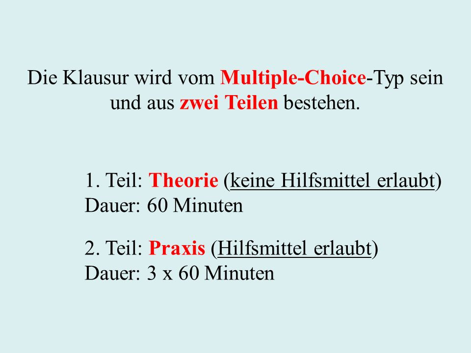 Die Klausur wird vom Multiple-Choice-Typ sein und aus zwei Teilen bestehen.