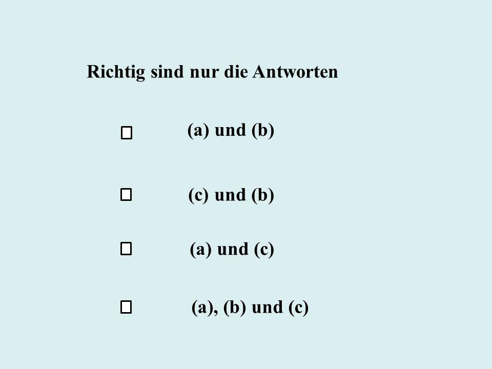 Richtig sind nur die Antworten (a) und (b) (c) und (b) (a) und (c) (a), (b) und (c)