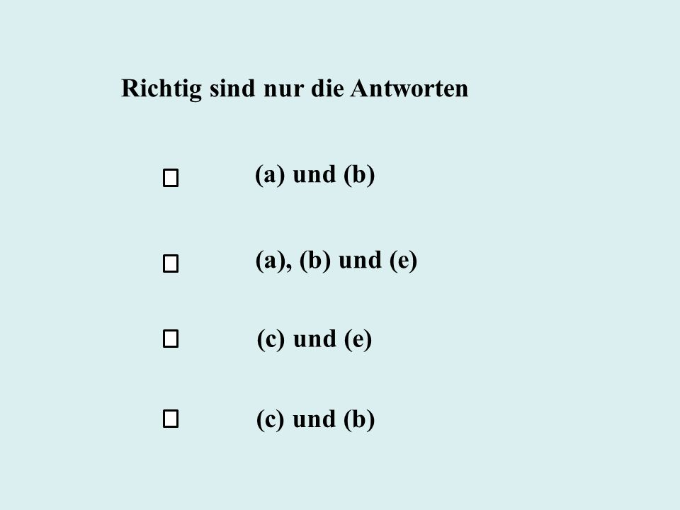 Richtig sind nur die Antworten (a) und (b) (c) und (b) (c) und (e) (a), (b) und (e)