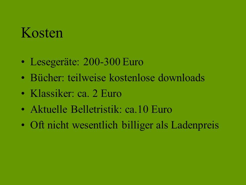 Kosten Lesegeräte: 200-300 Euro Bücher: teilweise kostenlose downloads Klassiker: ca.