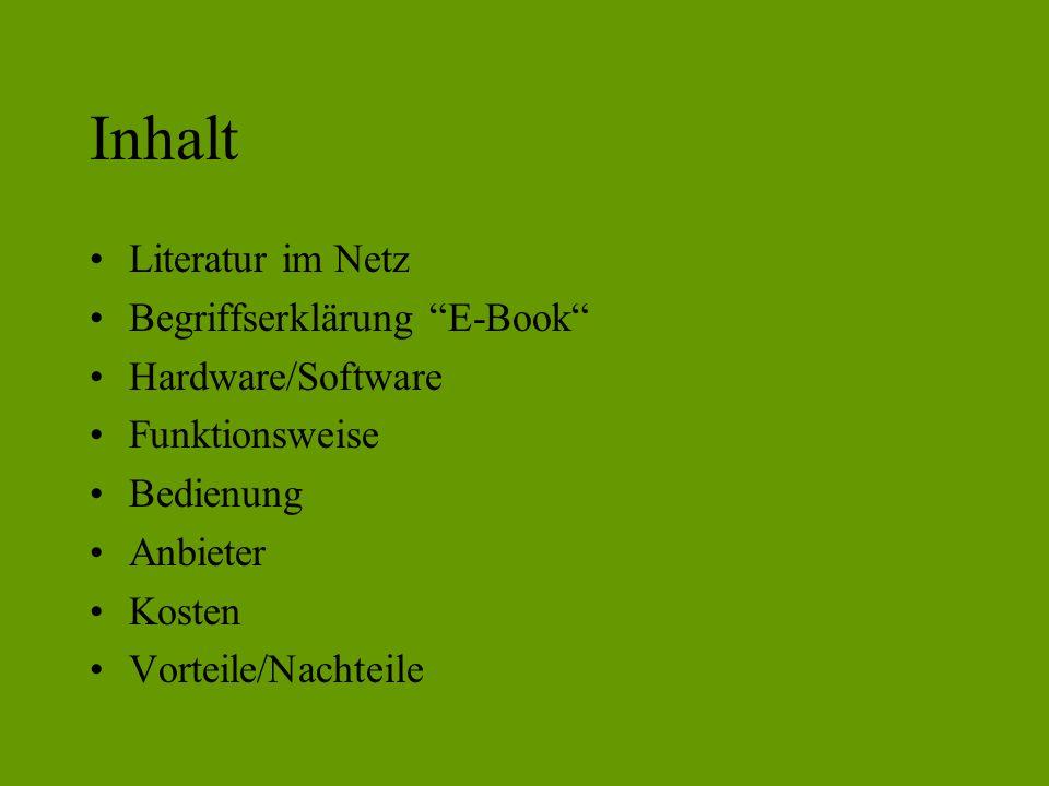 Inhalt Literatur im Netz Begriffserklärung E-Book Hardware/Software Funktionsweise Bedienung Anbieter Kosten Vorteile/Nachteile