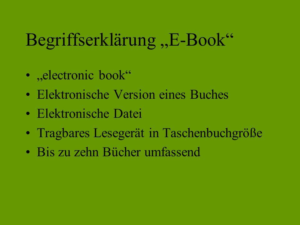 Begriffserklärung E-Book electronic book Elektronische Version eines Buches Elektronische Datei Tragbares Lesegerät in Taschenbuchgröße Bis zu zehn Bücher umfassend