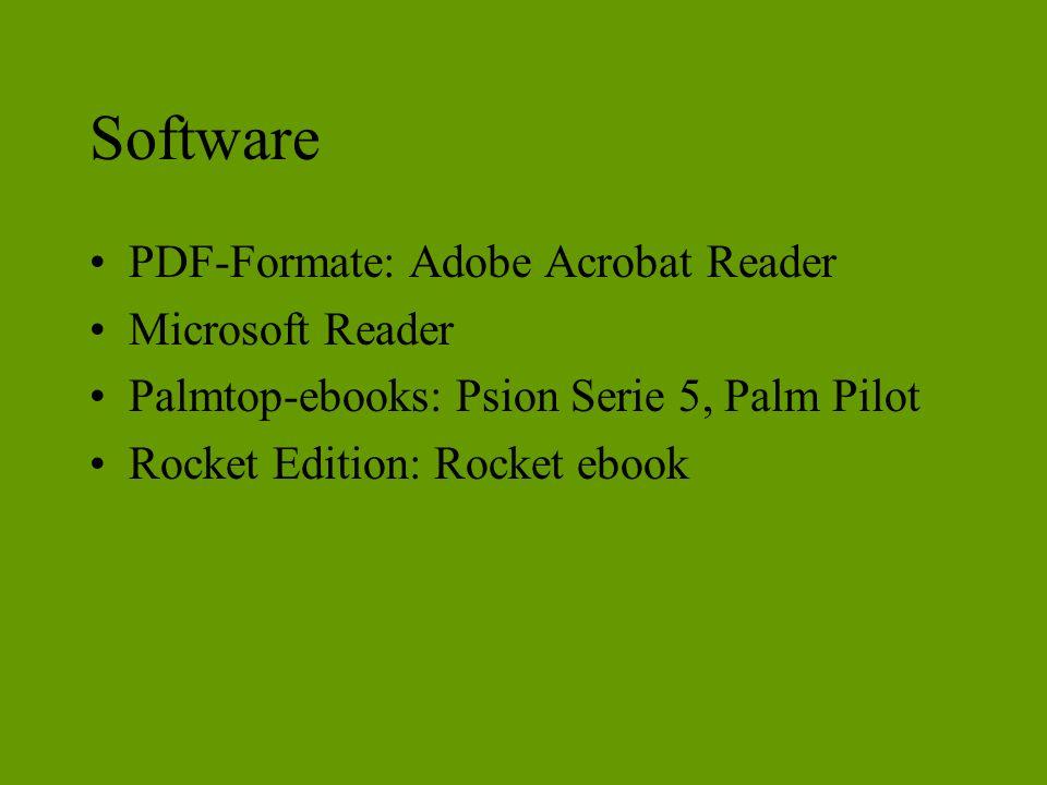 Software PDF-Formate: Adobe Acrobat Reader Microsoft Reader Palmtop-ebooks: Psion Serie 5, Palm Pilot Rocket Edition: Rocket ebook