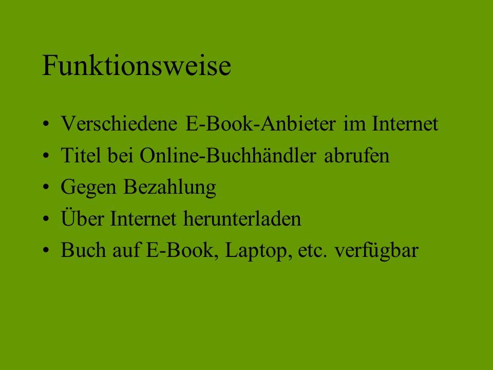 Funktionsweise Verschiedene E-Book-Anbieter im Internet Titel bei Online-Buchhändler abrufen Gegen Bezahlung Über Internet herunterladen Buch auf E-Book, Laptop, etc.