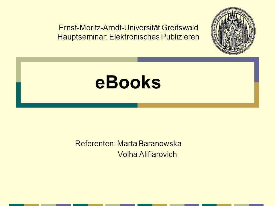 Ernst-Moritz-Arndt-Universität Greifswald Hauptseminar: Elektronisches Publizieren eBooks Referenten: Marta Baranowska Volha Alifiarovich