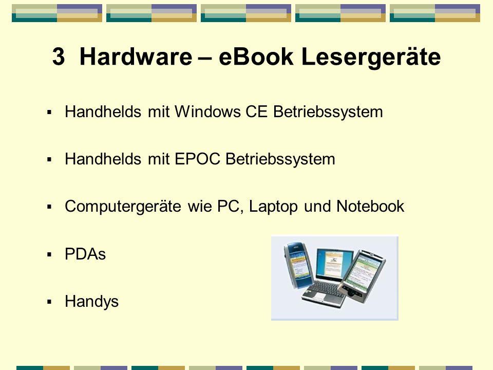 3 Hardware – eBook Lesergeräte Handhelds mit Windows CE Betriebssystem Handhelds mit EPOC Betriebssystem Computergeräte wie PC, Laptop und Notebook PDAs Handys