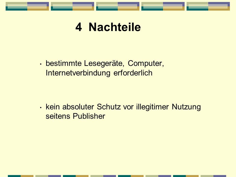 4 Nachteile bestimmte Lesegeräte, Computer, Internetverbindung erforderlich kein absoluter Schutz vor illegitimer Nutzung seitens Publisher