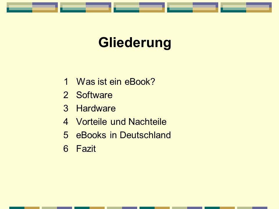 Gliederung 1 Was ist ein eBook? 2 Software 3 Hardware 4 Vorteile und Nachteile 5 eBooks in Deutschland 6 Fazit