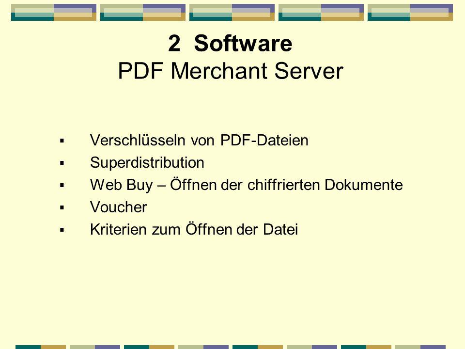 2 Software PDF Merchant Server Verschlüsseln von PDF-Dateien Superdistribution Web Buy – Öffnen der chiffrierten Dokumente Voucher Kriterien zum Öffne
