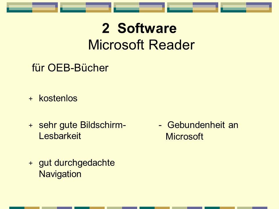 2 Software Microsoft Reader für OEB-Bücher + kostenlos + sehr gute Bildschirm- Lesbarkeit + gut durchgedachte Navigation - Gebundenheit an Microsoft