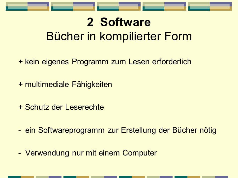 2 Software Bücher in kompilierter Form + kein eigenes Programm zum Lesen erforderlich + multimediale Fähigkeiten + Schutz der Leserechte - ein Softwar