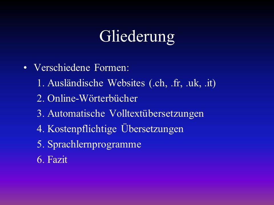Gliederung Verschiedene Formen: 1.Ausländische Websites (.ch,.fr,.uk,.it) 2.