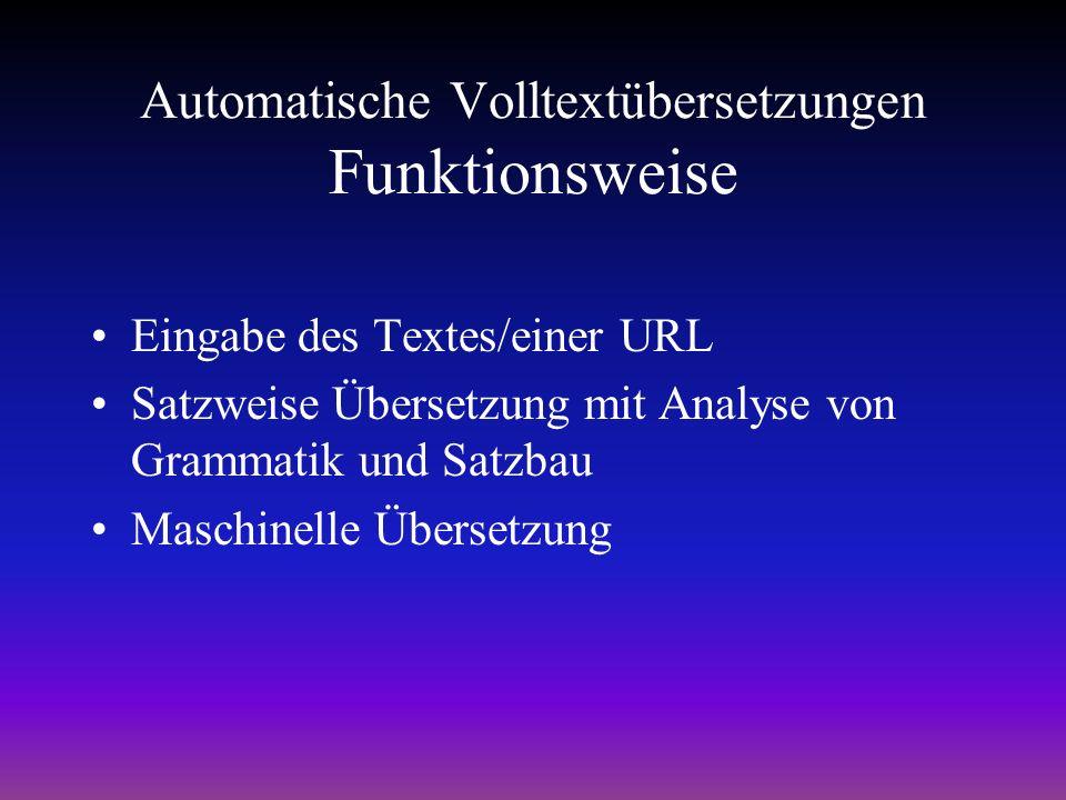 Automatische Volltextübersetzungen Funktionsweise Eingabe des Textes/einer URL Satzweise Übersetzung mit Analyse von Grammatik und Satzbau Maschinelle Übersetzung