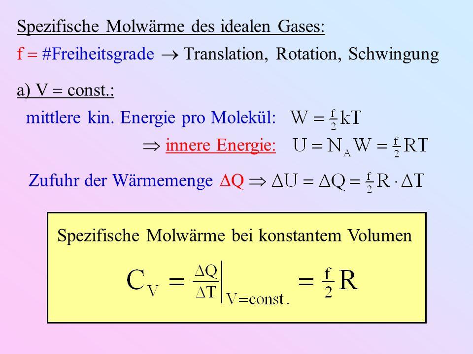 Spezifische Molwärme des idealen Gases: f #Freiheitsgrade Translation, Rotation, Schwingung a) V const.: mittlere kin.