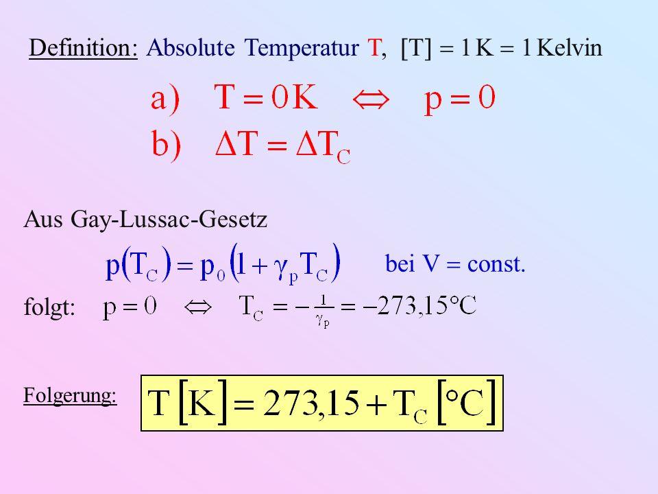 Definition: Absolute Temperatur T, T 1 K 1 Kelvin bei V const.
