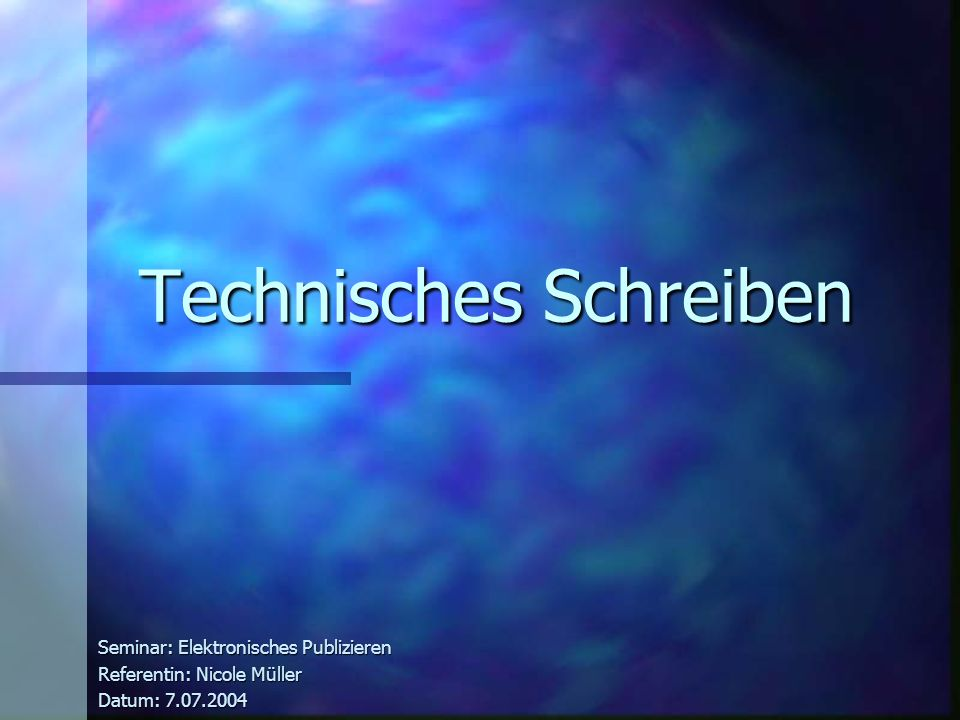 Technisches Schreiben Seminar: Elektronisches Publizieren Referentin: Nicole Müller Datum: 7.07.2004