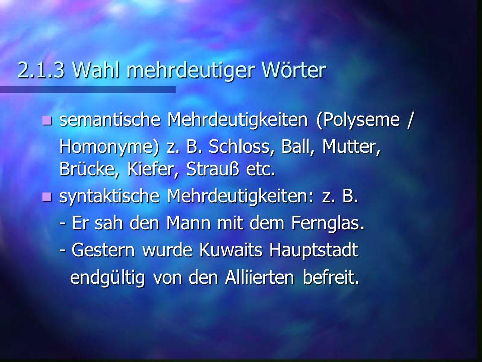 2.1.3 Wahl mehrdeutiger Wörter semantische Mehrdeutigkeiten (Polyseme / semantische Mehrdeutigkeiten (Polyseme / Homonyme) z. B. Schloss, Ball, Mutter